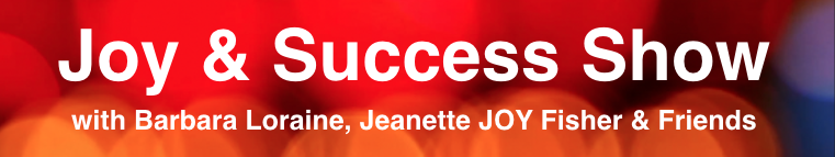 Joy & Success Show with Barbara Loraine and Jeanette JOY Fisher header